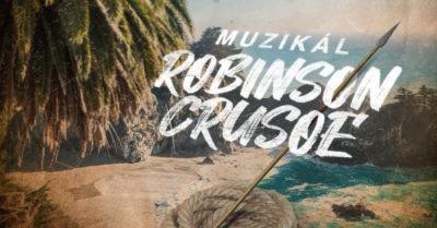 Konkurz do připravovaného českého muzikálu ROBINSON CRUSOE